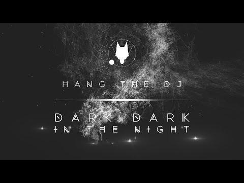 HANG THE DJ - Dark Dark In The Night (Official)