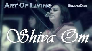 Shiva Om || Bhanu Didi Art Of Living Bhajans