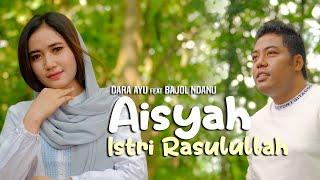 Download lagu Aisyah Istri Rasulullah Dara Ayu Ft Bajol Ndanu Mp3