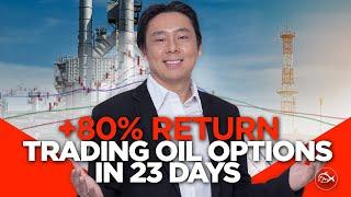 +80% Return Trading Oil Options in 23 Days By Adam Khoo