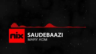▶ Mary Kom - Saudebaazi Full Song | Lyrics █ мιхoιd █