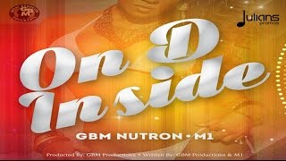 GBM Nutron x M1 - On D Inside (On D Inside Riddim) '2017 Soca' (Trinidad)