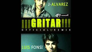 Luis Fonsi Ft J Alvarez -- Gritar (Official Remix) (Original)