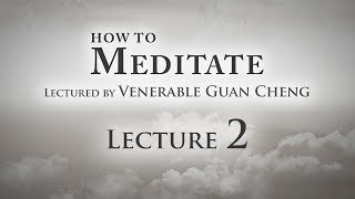 [English] How to Meditate - Lecture 2 - Ven. Guan Cheng