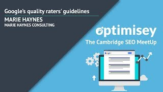 Google's Quality Raters' Guidelines | Marie Haynes at Optimisey