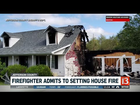 Firefighter arrested, admitted to setting house on fire