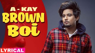 Brown Boi (Lyrical) | A Kay feat Bling Singh | Preet Hundal | Latest Punjabi Songs 2020