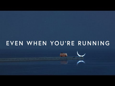 Even When You Are Running