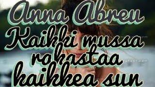 Anna Abreu - Kaikki mussa rakastaa kaikkea sun (lyrics/sanat)