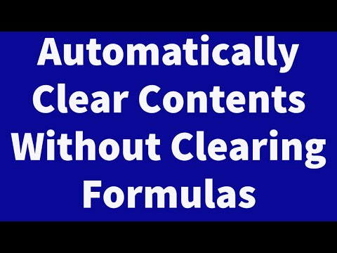 Automatically Clear Contents of Worksheet without Clearing Formulas