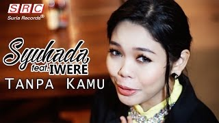 Syuhada feat Iwere  - Tanpa Kamu (Official Music Video - High Quality Mp3)