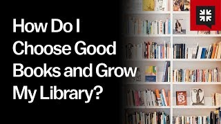 How Do I Choose Good Books And Grow My Library? // Ask Pastor John