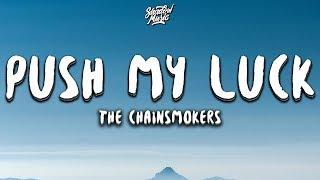 The Chainsmokers   Push My Luck (Lyrics)