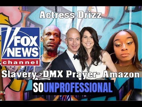 So Unprofessional: Fox News on Slavery | DMX Prayer | Actress Drizz