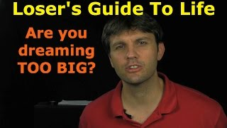 (Loser)(Am I a loser?)  Dreaming To BIG??? - Loser's guide to life.