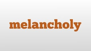 melancholy meaning and pronunciation