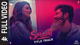 Shiddat Title Track (Full Video)  Sunny Kaushal,Radhika Madan, Mohit Raina, Diana P   Manan Bhardwaj