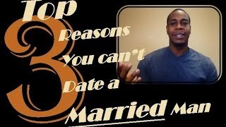 Top 3 reasons why you can't date a married man