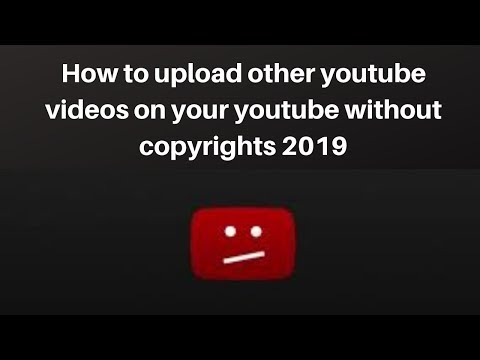 How to upload other youtube videos on your youtube without copyrights 2019