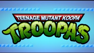 Teenage Mutant Koopa Troopas - A TMNT / Super Mario Bros. Mashup