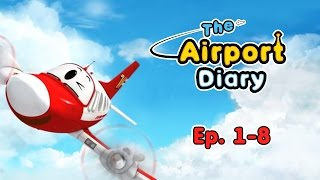 The Airport Diary - 1-8 episodes - Cartoons about planes - Best animation for kids