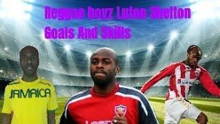 JAMAICA STAR FOOTBALLER LUTON SHELTON GOALS AND SKILLS.