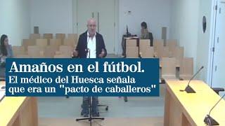 """El médico del Huesca: """"Me dijeron que era un pacto de caballeros y que había que respetarlo"""""""