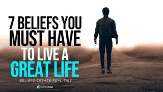7 Beliefs You Must Have To Live A GREAT LIFE - Your Beliefs Shape Your Reality!