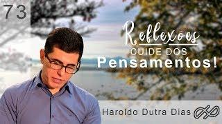 CUIDE DE SEUS PENSAMENTOS! - HAROLDO DUTRA DIAS