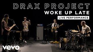 Drax Project   Woke Up Late   Live Performance   Vevo