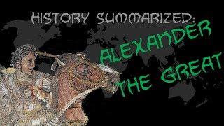 History Summarized: Alexander The Great