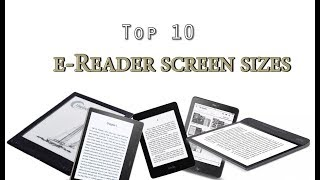 Top 10 e-Reader Screen Sizes in the Industry!