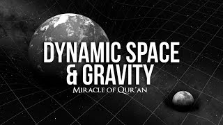 Dynamic Space & Gravity (Miracle Of Quran)