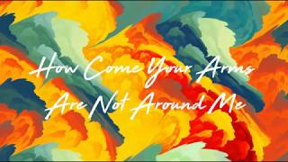 City and Colour - How Come Your Arms Are Not Around Me Lyrics