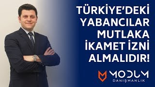 Neden Türkiye'deki yabancılar ikamet izni almalıdır?