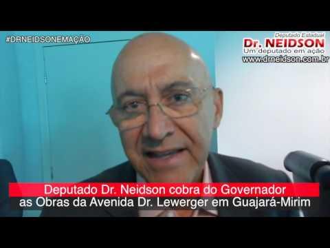 DEPUTADO DR. NEIDSON COBRA DO GOVERNO AS OBRAS DA AV. DR. LEWERGER EM GUAJARÁ-MIRIM