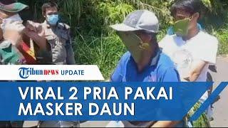 Viral Aksi Nyeleneh 2 Pria Pakai Daun untuk Masker seusai Berkebun, Petugas Beri Masker Medis