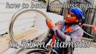 How to Bend Stainless Pipe / to 50cm. diameter