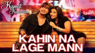 Kahin Na Lage Mann - Is This Love - Kismat Konnection - Mohit Chauhan