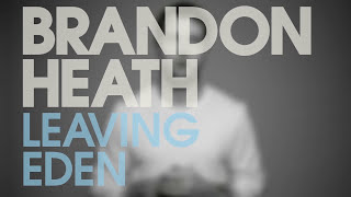 Brandon Heath - Leaving Eden: The Conversations