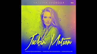 Music by Katusha Svoboda - Jackin Motion #084 is Out Now!