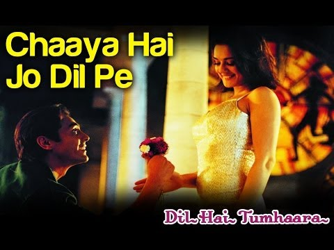 Chaaya Hai Jo Dil Pe Full Video- Dil Hai Tumhaara | Preity Zinta & Arjun | Kavita K & Shaan