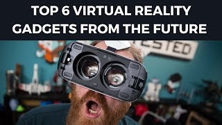 Top 6 Virtual Reality Gadgets From The Future - Best VR Gadgets