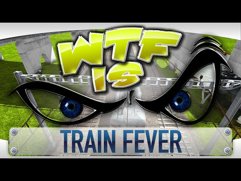 ► WTF Is... - Train Fever ? video thumbnail