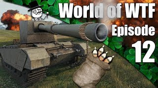 WoT || World of WTF || Episode 12