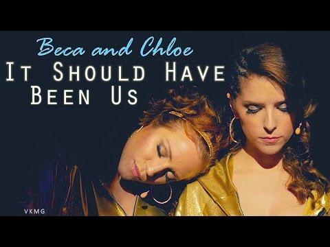 Beca & Chloe   It Should Have Been Us