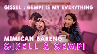 GISELL : GEMPI IS MY EVERYTHING   MIMICAN