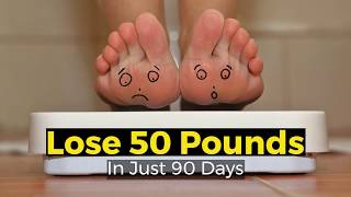 View the video How to Lose 50 Pounds in 90 Days
