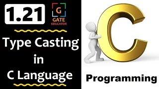 1.21 - Type Casting in C Language | GATE Lectures | C Programming Tutorial | GATE Educator | HINDI