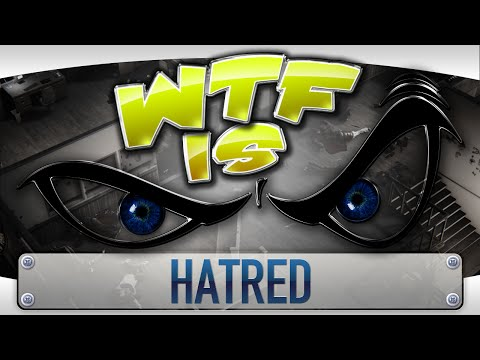 ► WTF Is... - Hatred ? [strong language] video thumbnail